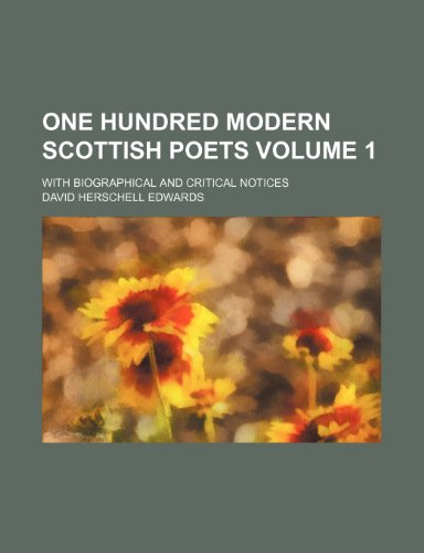 One hundred modern Scottish poets Volume 1; with biographical and critical notices