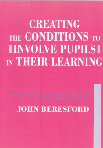 Creating the Conditions to Involve Pupils in their Learning: A Handbook of Activities to Develop Pupil's Learning Capaci