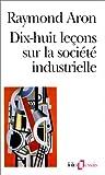 Dix-huit le�ons sur la soci�t� industrielle par Aron