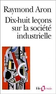 Dix-huit le�ons sur la soci�t� industrielle par Raymond Aron