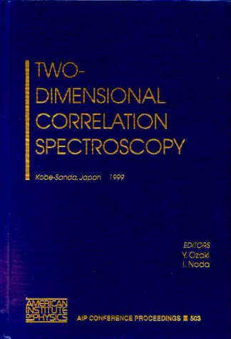 Two Dimensional Correlation Spectroscopy: Kobe-Sanda, Japan 29 August-1 September 1999 (Aip Conference Proceedings)