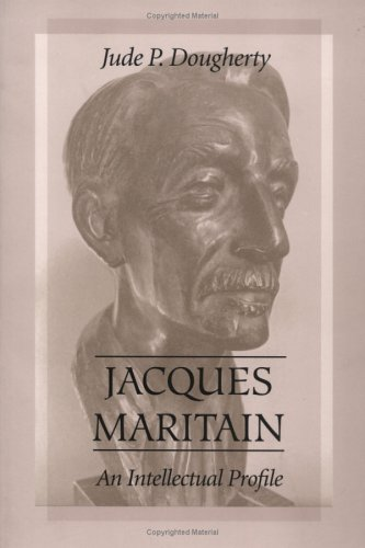 Jacques Maritain: An Intellectual Profile, JUDE P. DOUGHERTY