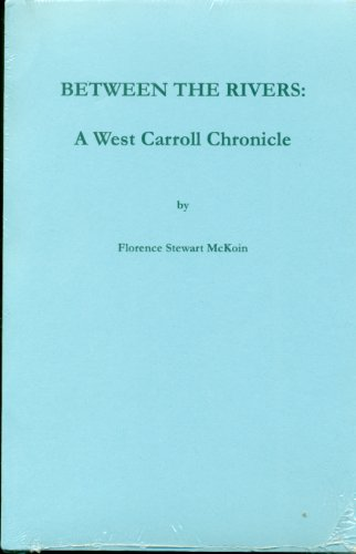 Between the Rivers: A West Carroll Chronicle