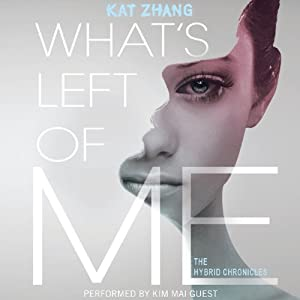 What's Left of Me: The Hybrid Chronicles, Book One | [Kat Zhang]