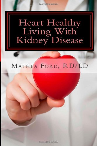 Heart Healthy Living With Kidney Disease: Lowering Blood Pressure (Renal Diet Hq Iq Pre Dialysis Living) (Volume 8)