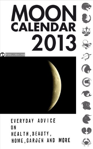 Moon Calendar 2013 - Everyday Advice on Health, Beauty, Home, Gardening and More