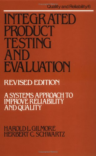 Integrated Product Testing and Evaluation: A System Approach to Improve Reliability and Quality (Revised Edition) (Quali