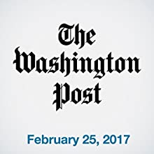 Top Stories Daily from The Washington Post, February 25, 2017 Newspaper / Magazine by  The Washington Post Narrated by Jill Melancon