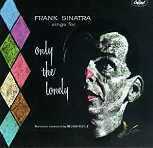 Frank Sinatra Sings for Only the Lonely by Frank Sinatra Nelson Riddle