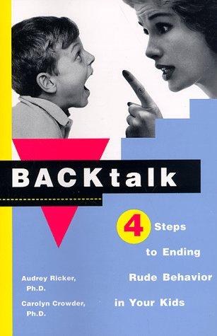 Backtalk: 4 Steps to Ending Rude Behavior in Your Kids, Audrey Ricker