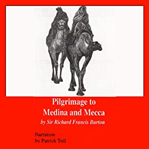 Pilgrimage to Medina and Mecca (Unabridged Excerpts) | [Sir Richard Francis Burton]