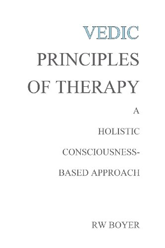 Vedic Principles of Therapy: A Holistic Consciousness-Based Approach
