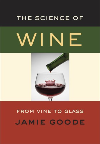 The Science of Wine: From Vine to Glass: Jamie Goode: 9780520248007: Amazon.com: Books