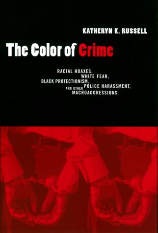 The Color of Crime: Racial Hoaxes, White Fear, Black Protectionism, Police Harassment, and Other Macroaggressions (Critical America (New York University Paperback)) Paperback