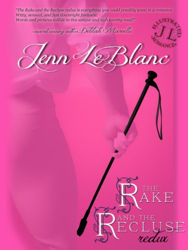The Rake and the Recluse : REDUX (the complete six-part serial novel) by Jenn LeBlanc