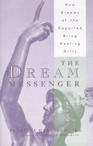 The DREAM MESSENGER: How Dreams of the Departed Bring Healing Gifts PDF