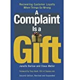 img - for By Janelle Barlow A Complaint Is a Gift: Recovering Customer Loyalty When Things Go Wrong (2e) book / textbook / text book