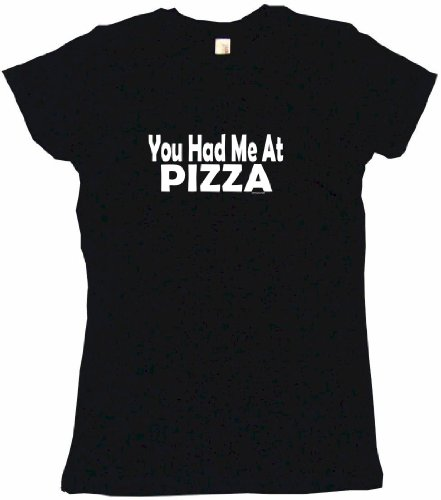 You Had Me At Pizza Women'S Tee Shirt Large-Black Babydoll