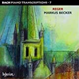 Max Reger Complete Bach Piano Transcriptions, Vol. 7