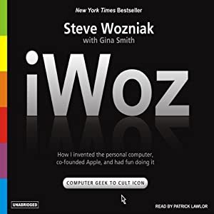 iWoz: How I Invented the Personal Computer and Had Fun Along the Way | [Steve Wozniak, Gina Smith]