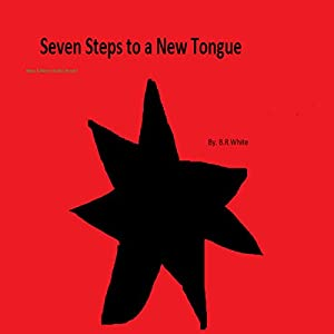 Seven Steps to a New Tongue: New Edition Hörbuch von B. White Gesprochen von: Laurence Todd