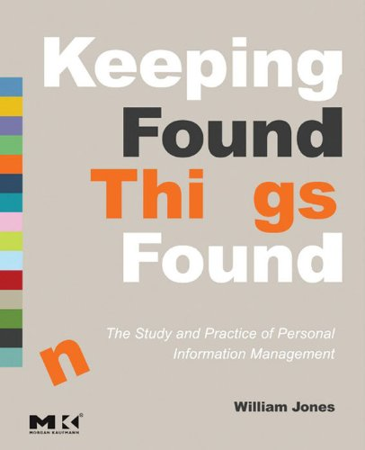 William Jones - Keeping Found Things Found: The Study and Practice of Personal Information Management