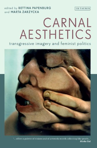 Carnal Aesthetics: Transgressive Imagery and Feminist Politics (International Library of Visual Culture)