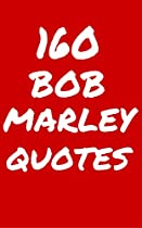 160 Bob Marley Quotes: Interesting, Wise And Thoughtful Quotes