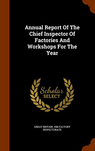 Annual Report Of The Chief Inspector Of Factories And Workshops For The Year