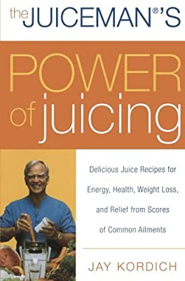The Juiceman's Power of Juicing: Delicious Juice Recipes for Energy, Health, Weight Loss, and Relief from Scores of Common Ailments from William Morrow Cookbooks