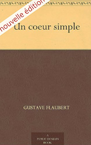 Flaubert, Gustave - Un coeur simple (Annotated) (French Edition)