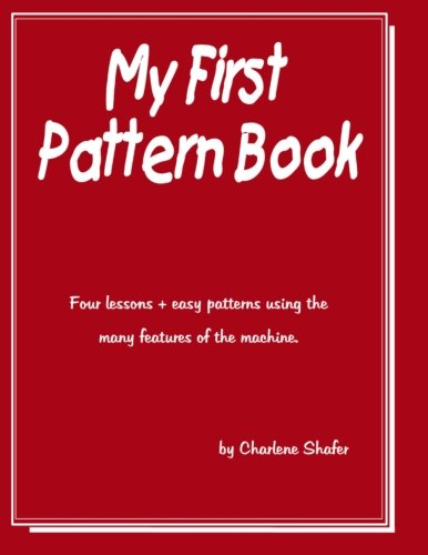My First Pattern Book: Written for the beginning machine knitter using the standard guage knitting machines.
