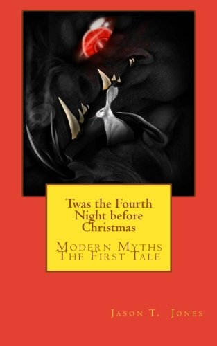 Book: Twas the Fourth Night before Christmas - Modern Myths-The First Tale by Jason T Jones