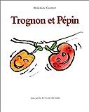 echange, troc Benedicte Guettier - Trognon et Pépin