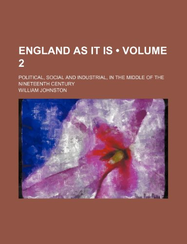 England as It Is (Volume 2); Political, Social and Industrial, in the Middle of the Nineteenth Century