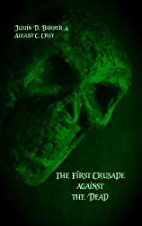 The First Crusade against the Dead: The Accounts of Eye-witnesses and Participants