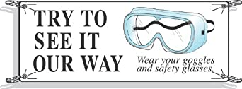 """Brady 50912 3-1/2' Height, 10' Width, Vinyl, Black On White Color Safety Banner, Legend """"Try To See It Our Way Wear Goggles And Safety Glasses (With Picto)"""""""