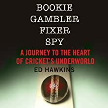 Bookie Gambler Fixer Spy: A Journey to the Heart of Cricket's Underworld (       UNABRIDGED) by Ed Hawkins Narrated by Ralph Lister