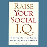 Raise Your Social I.Q.: How to Do the Right Thing in Any Situation | Michael Levine