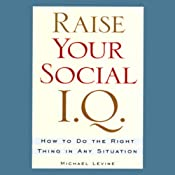 Raise Your Social I.Q.: How to Do the Right Thing in Any Situation | [Michael Levine]