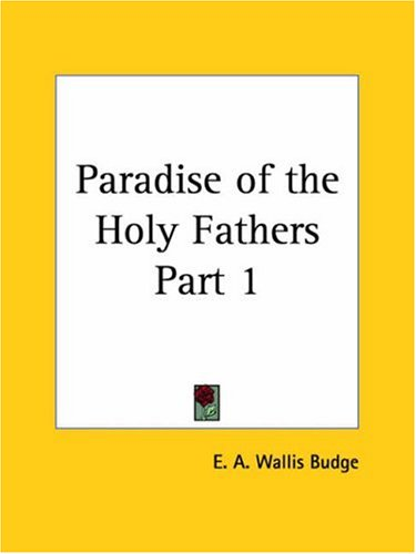 Paradise of the Holy Fathers 1907, E. A. BUDGE WALLIS