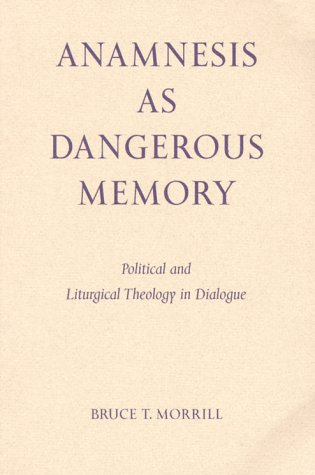 Anamnesis as Dangerous Memory (Pueblo Books), Bruce T. Morrill