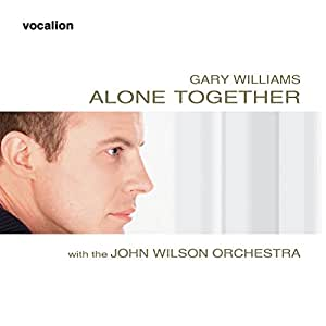 Alone Together Gary Williams The John Wilson Orchestra Music