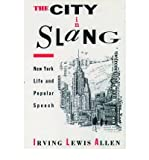 img - for The City in Slang: New York Life and Popular Speech [ THE CITY IN SLANG: NEW YORK LIFE AND POPULAR SPEECH BY Allen, Irving Lewis ( Author ) Feb-23-1995[ THE CITY IN SLANG: NEW YORK LIFE AND POPULAR SPEECH [ THE CITY IN SLANG: NEW YORK LIFE AND POPULAR SPEECH BY ALLEN, IRVING LEWIS ( AUTHOR ) FEB-23-1995 ] By Allen, Irving Lewis ( Author )Feb-23-1995 Paperback book / textbook / text book