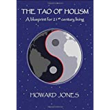 The Tao of Holism: A Blueprint for 21st Century Living ~ Howard Jones