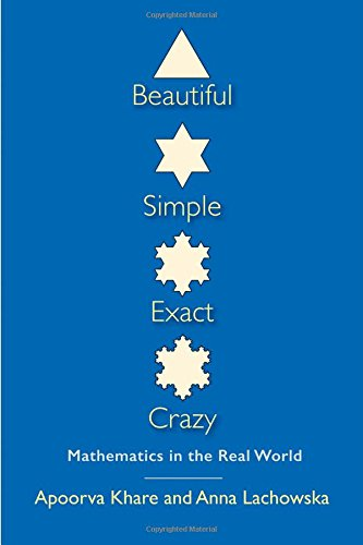 Beautiful, Simple, Exact, Crazy: Mathematics in the Real World