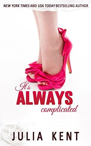 Julia Kent - It's Always Complicated (Her Billionaires Book 4)