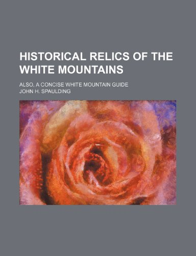 Historical relics of the White Mountains; Also, a concise White Mountain guide