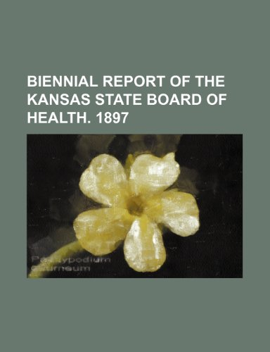 Biennial report of the Kansas State Board of Health. 1897