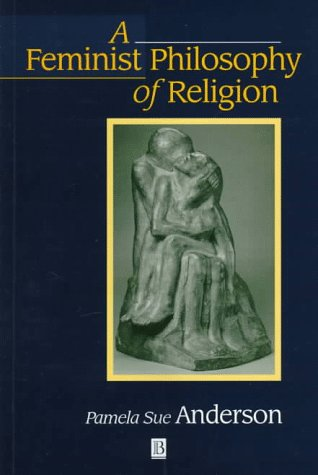 A Feminist Philosophy of Religion: The Rationality and...